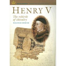 Henry V, The Rebirth of Chivalry by Malcolm Mercer, 9781903365717.