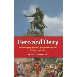 Hero and Deity, Tran Hung Dao and the Resurgence of Popular Religion in Vietnam by Phuong Pham, 9789743031571.