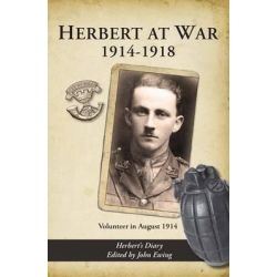 Herbert at War 1914-1918, Volunteer in August 1914 by John Ewing, 9780956342690.