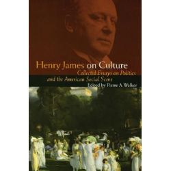 Henry James on Culture, Collected Essays on Politics and the American Social Scene by Henry James, 9780803276192.