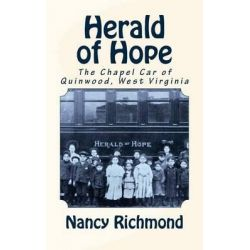 Herald of Hope, The Chapel Car of Quinwood, West Virginia by Nancy Richmond, 9781492774853.