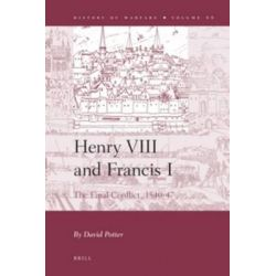 Henry VIII and Francis I, The Final Conflict, 1540-47 by David Potter, 9789004204317.