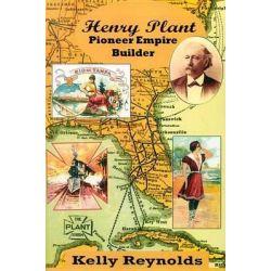 Henry Plant: Pioneer Empire Builder, Pioneer Empire Builder by Kelly Reynolds, 9781886104419.
