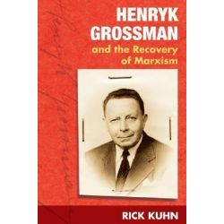 Henryk Grossman and the Recovery of Marxism by Rick Kuhn, 9780252073526.