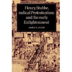 Henry Stubbe, Radical Protestantism and the Early Enlightenment by James R. Jacob, 9780521520164.