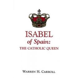 Isabel of Spain, The Catholic Queen by Warren Hasty Carroll, 9780931888434.