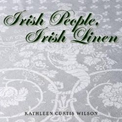 Irish People, Irish Linen by Kathleen Curtis Wilson, 9780821419717.
