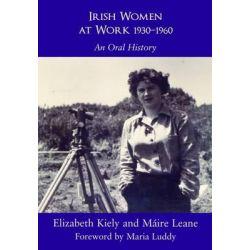 Irish Women at Work 1930-1960, An Oral History by Elizabeth Kiely, 9780716533917.