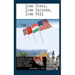 Iron Cross, Iron Curtain, Iron Will by Christopher J Falvai, 9781479295388.