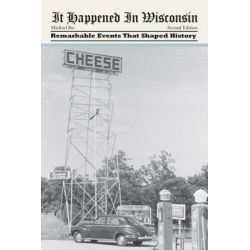 It Happened in Wisconsin, Remarkable Events That Shaped History by Michael Bie, 9780762771998.