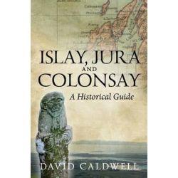 Islay, Jura and Colosay, A Historical Guide by David Caldwell, 9781841589619.