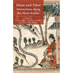 Islam and Tibet - Interactions Along the Musk Routes, Interactions Along the Musk Routes by Anna Akasoy, 9780754669562.