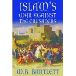 Islam's War Against the Crusaders, TEMPUS by W. B. Bartlett, 9780752446813.