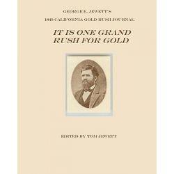 It Is One Grand Rush for Gold, George E. Jewett's 1849 California Gold Rush Journal by Tom Jewett, 9781438228969.