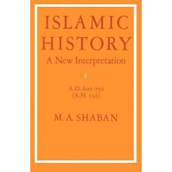 Islamic History: Volume 1, AD 600-750 (AH 132): AD.600-750 (A.H.132) v. 1, A New Interpretation by M. A. Shaban, 9780521291316.