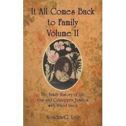 It All Comes Back to Family Volume II, The Family History of the Gay and Culpepper Families with Allied Lines by Sondra G Lee, 9781628800050.