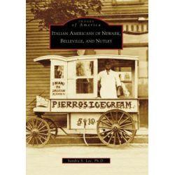 Italian Americans of Newark, Belleville, and Nutley by Sandra S Lee, 9780738557281.