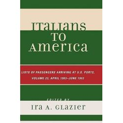 Italians to America, April 1903 - June 1903: Lists of Passengers Arriving at U.S. Ports by Ira A. Glazier, 9780810861725.