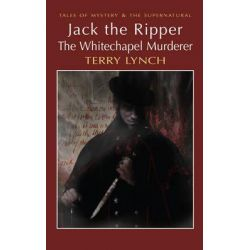 Jack the Ripper, the Whitechapel Murderer by Terry Lynch, 9781840220773.