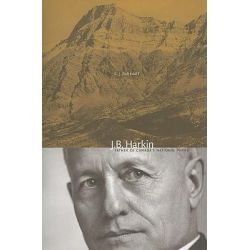"J. B. Harkin, ""Father of Canada's National Parks"" by E.J. (Ted) Hart, 9780888645128."
