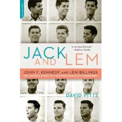 Jack and LEM, John F. Kennedy and LEM Billings - The Untold Story of an Extraordinary Friendship by David Pitts, 9780306816239.
