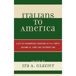 Italians to America, June 1903 - October 1903, Lists of Passengers Arriving at U.S. Ports by Ira A. Glazier, 9780810861732.