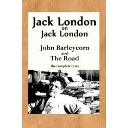 Jack London on Jack London, John Barleycorn and the Road by Jack London, 9780985750121.