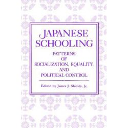 Japanese Schooling, Patterns of Socialization, Equality, and Political Control by James, Jr. Shields, 9780271023403.