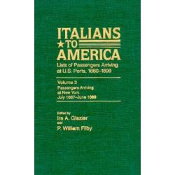 Italians to America, July 1887-June 1889: July 1887-June 1889 v. 3, Lists of Passengers Arriving at U.S.Ports by Ira A. Glazier, 9780842024532.