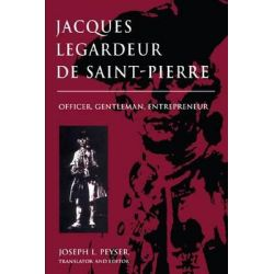 Jacques Legardeur de Saint-Pierre, Officer, Gentleman, Entrepreneur by Joseph L. Peyser, 9780870134180.