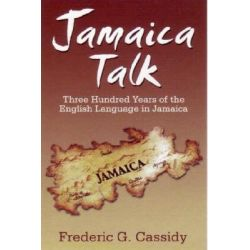 Jamaica Talk, Three Hundred Years of the English Language in Jamaica by Frederic G. Cassidy, 9789766401702.