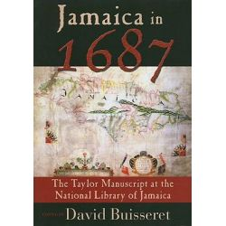 Jamaica in 1687, The Taylor Manuscript at the National Library of Jamaica by David Buisseret, 9789766402365.