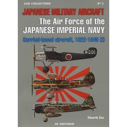 Japanese Military Aircraft, The Air Force of the Japanese Imperial Navy: Carrier-Based Aircraft, 1922-1945 (I) by Eduardo Cea, 9788496935044.