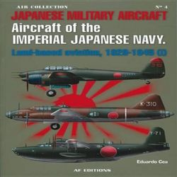Japanese Military Aircraft: I, Aircraft of the Imperial Japanese Navy: Land-based Aviation, 1929-1945 (i) by Eduardo Cea, 9788496935105.