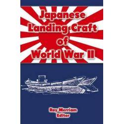 Japanese Landing Craft of World War II by Ray Merriam, 9781470196387.
