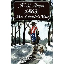 Jc & Angus 1863, Mr. Lincoln's War by Dwight L Harris, 9781452815114.