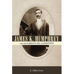 James K. Humphrey and the Sabbath-Day Adventists by R. Clifford Jones, 9781604735222.