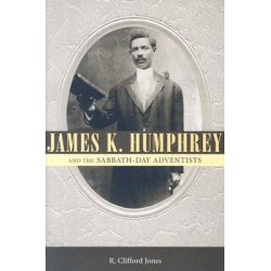 James K. Humphrey and the Sabbath-Day Adventists by R Clifford Jones, 9781578068913.