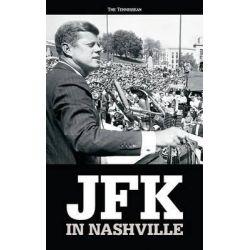 JFK in Nashville by Tennessean, 9781629300115.