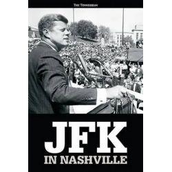 JFK in Nashville by Tennessean, 9781629300108.
