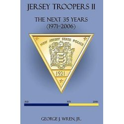 Jersey Troopers, The Next Thirty-five Years (1971-2006) by George Wren, 9781440168536.