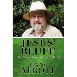 Jesus' Bluff, The Universal Scandal of the World by Hans Atrott, 9781615828166.