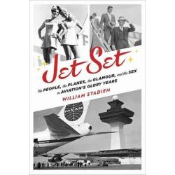 Jet Set, The People, the Planes, the Glamour, and the Sex in Aviation's Glory Years by William Stadiem, 9780345536952.
