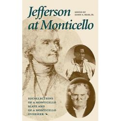 Jefferson at Monticello, Memoirs of a Monticello Slave as Dictated to Charles Campbell by Isaac and Jefferson at Monticello by James Adam Bear, 9780813900223.