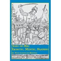 Joan of Arc, Heretic, Mystic, Shaman by Anne Llewellyn Barstow, 9780773408340.