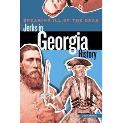 Jerks in Georgia History, Jerks in Georgia History by John McKay, 9780762778812.