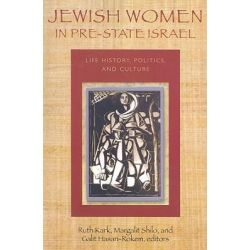 Jewish Women in Pre-state Israel, Life History, Politics, and Culture by Ruth Kark, 9781584657033.