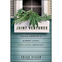 Joint Ventures, Inside America's Almost Legal Marijuana Industry by Trish Regan, 9780470559079.