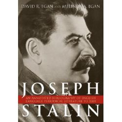 Joseph Stalin, An Annotated Bibliography of English Language Periodical Literature to 2005 by David R. Egan, 9780810859487.