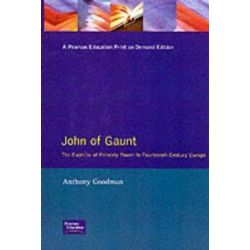 John of Gaunt, The Exercise of Princely Power in Fourteenth-century Europe by Anthony Goodman, 9780582098138.